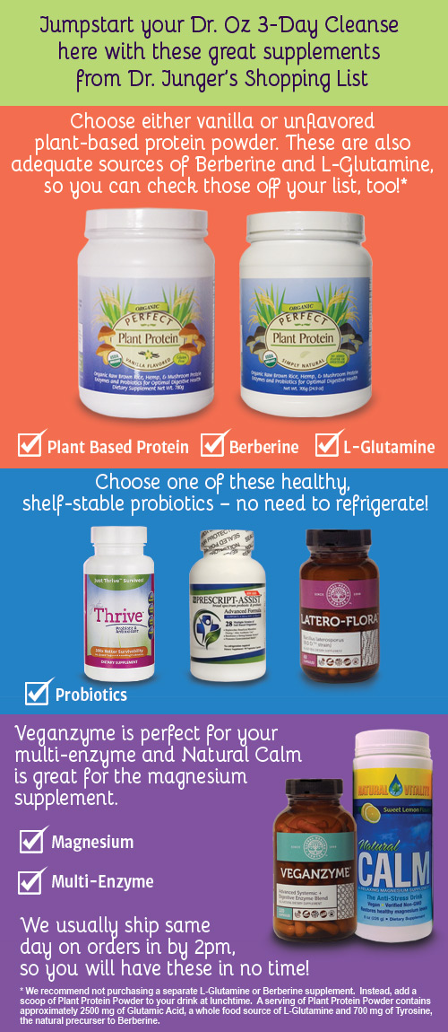 Jumpstart your Dr. Oz 3-Day Cleanse here with these great supplements from Dr. Junger's Shopping List.