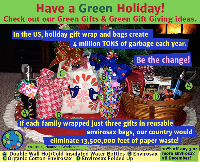 Have a Green Holiday! Check out our Green Gifts & Green Gift Giving ideas.