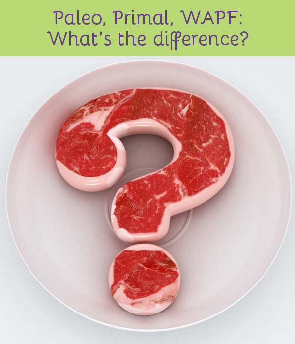 Paleo, Primal, WAPF: What's the difference?