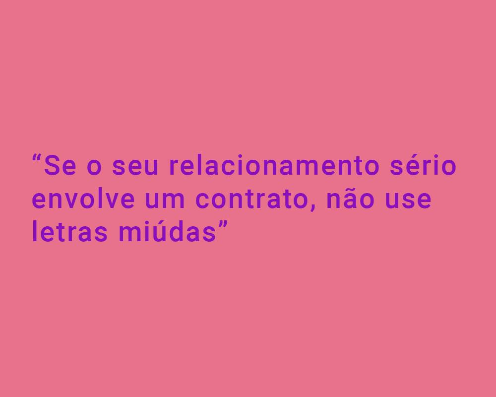 """Fundo rosa com letras roxas: """"Se o seu relacionamento sério envolve um contrato, não use letras miúdas"""""""