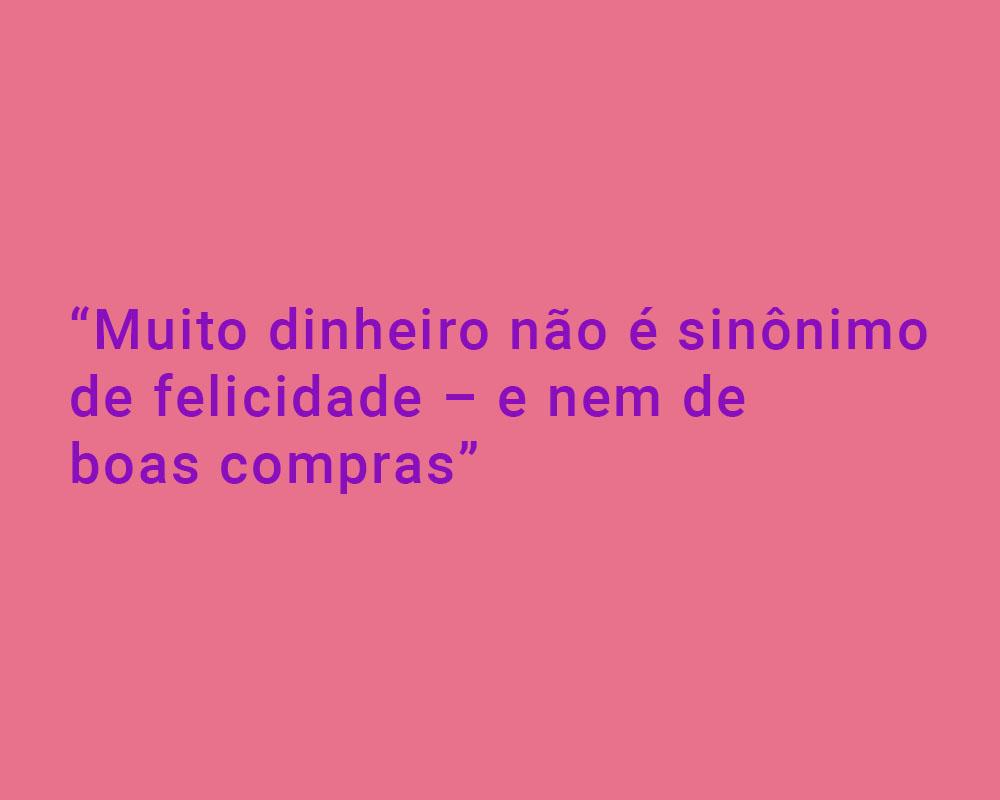 """FUndo rosa com letras roxas: """"Muito dinheiro não é sinônimo de felicidade - e nem de boas compras """""""