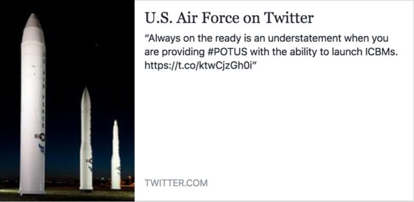 "Recent (November 17, 2016) Tweet by the USAF expresses US nuclear doctrine in a nutshell: ""Always on the ready is an understatement when you are providing #POTUS with the ability to launch ICBMs."" Hat tip to Alexandra Levy (Atomic Heritage Foundation) for bringing this one to my attention."