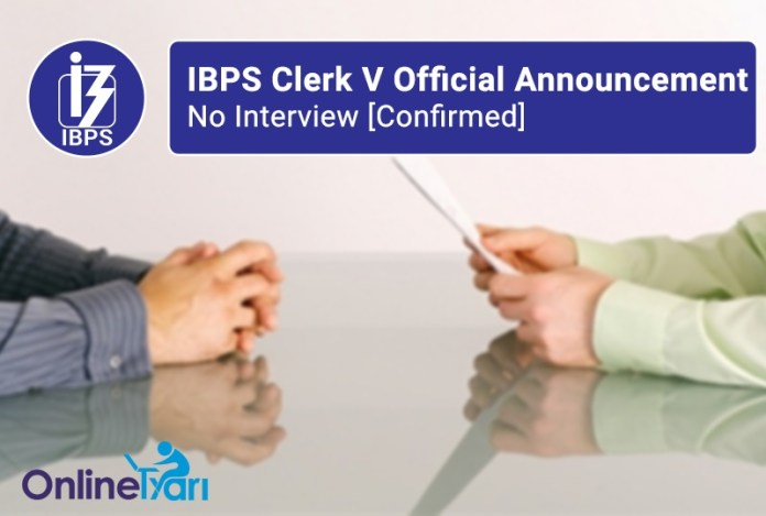 IBPS Clerk V Official Announcement - No Interview [Confirmed]