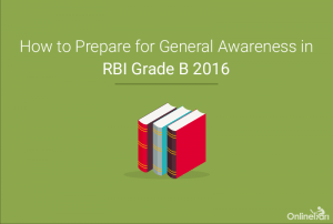 How to Prepare for General Awareness in RBI Grade B 2016