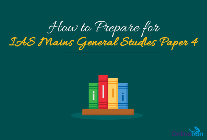 How to Prepare for UPSC IAS Mains 2017 GS Paper 4