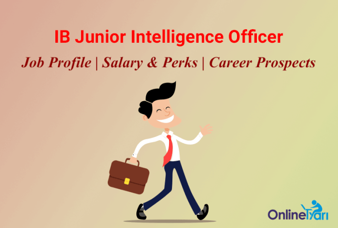 IB Junior Intelligence Officer Job Profile, Salary, Career