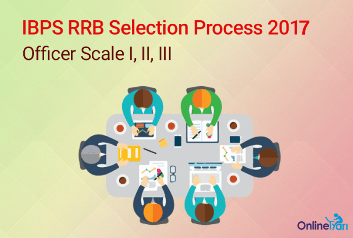 IBPS RRB Selection Procedure 2017 | Officer Scale I, II, III