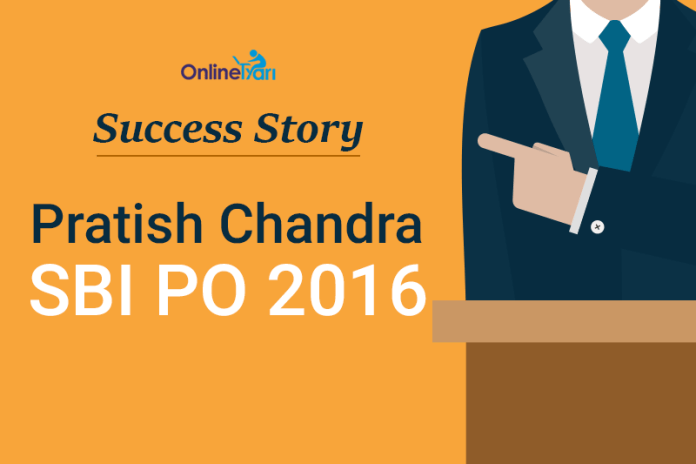 SBI PO 2016: Pratish Chandra Success Story