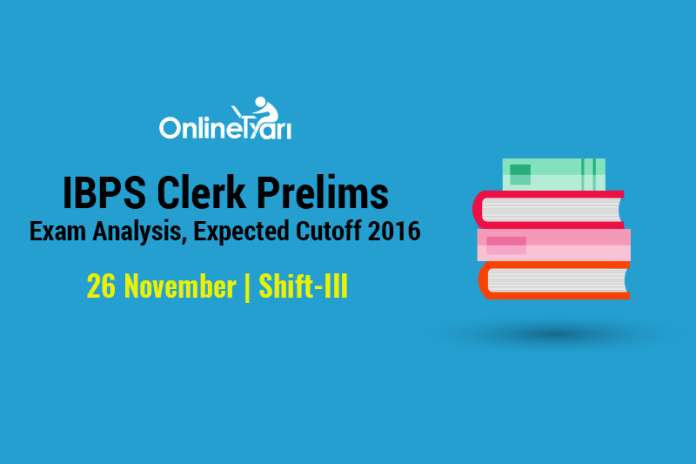 IBPS Clerk Exam Analysis, Prelims Cut off: 26 November 2016 (Shift 3)