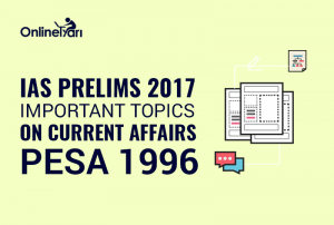 IAS Prelims 2017 Important Topics on Current Affairs: PESA 1996