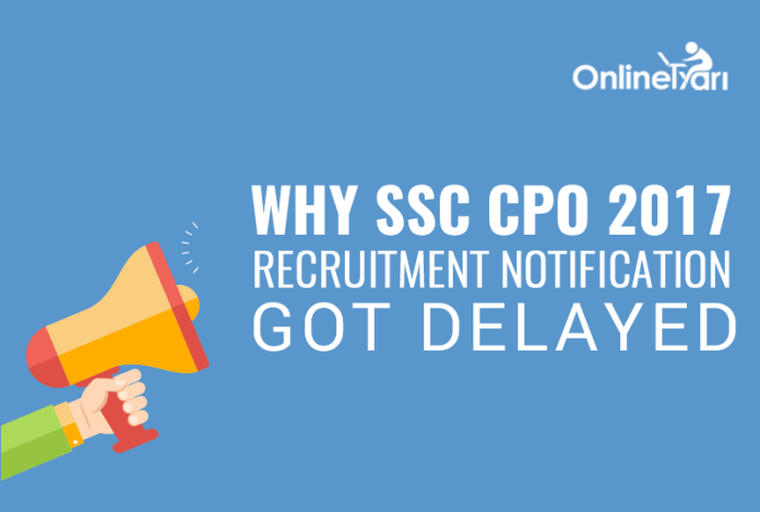Why SSC CPO 2017 Recruitment Notification got Delayed