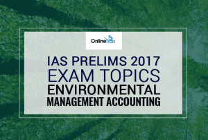 IAS Prelims 2017 Exam Topics: Environmental Management Accounting