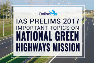IAS Prelims 2017 Exam Topics: National Green Highways Mission (NGHM)