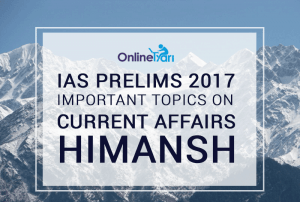 IAS Prelims 2017 Important Topics on Current Affairs: Himansh