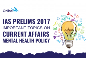 IAS Prelims 2017 Important Topics on Current Affairs: Mental Health Policy