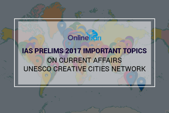 IAS Prelims 2017 Important Topics on Current Affairs: UNESCO Creative Cities Network