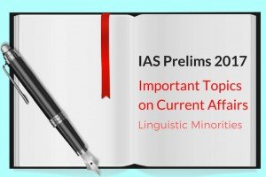 IAS Prelims 2017 Important Topics on Current Affairs: Linguistic Minorities