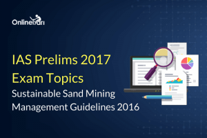 IAS Prelims 2017 Exam Topics: Sustainable Sand Mining Management Guidelines 2016