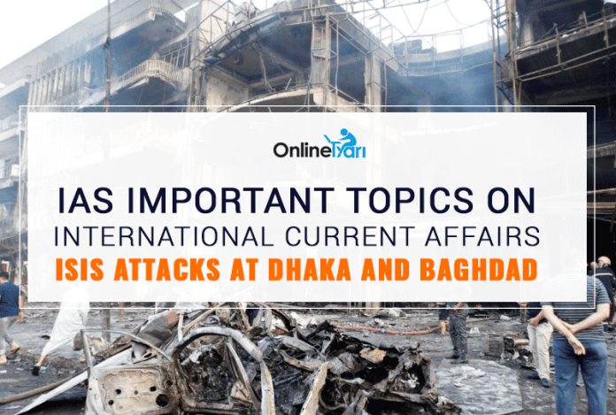 IAS Important Topics on International Current Affairs: ISIS Attacks at Dhaka and Baghdad
