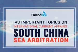 IAS Important Topics on International Current Affairs: South China Sea Arbitration