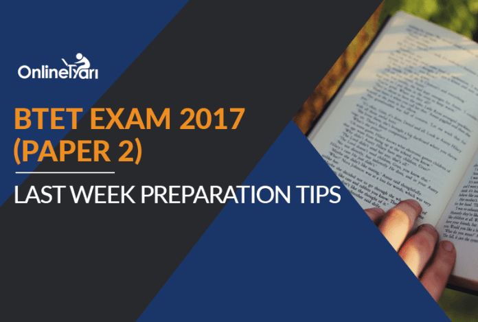 BTET Exam 2017 (Paper 2): Last Week Preparation Tips