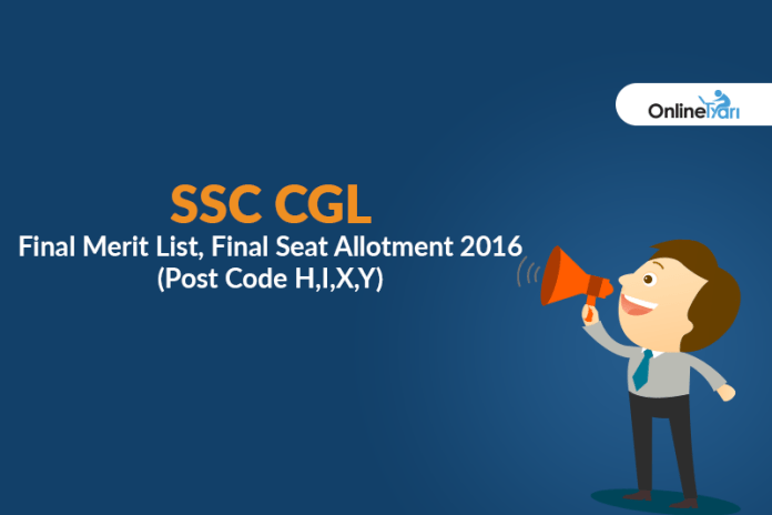 SSC CGL Final Merit List & Final Seat Allotment 2016 (Post Code H,I,X,Y)