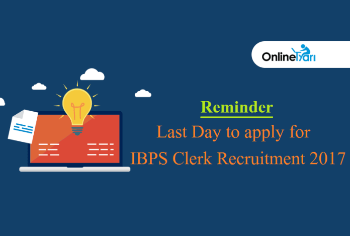 Reminder: Last Day to apply for IBPS Clerk Recruitment 2017
