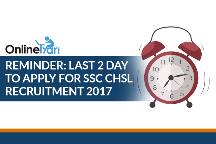Reminder: Last 2 Day to Apply for SSC CHSL Recruitment 2017