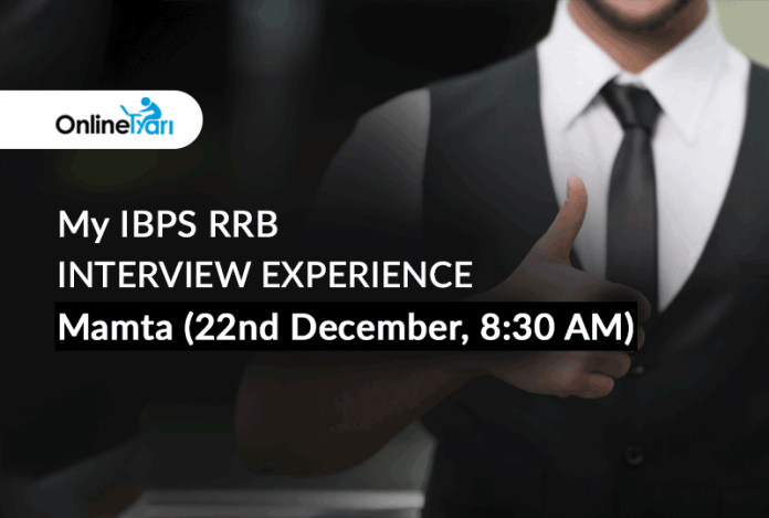 My IBPS RRB Interview Experience: Mamta (22nd December, 8:30 AM)