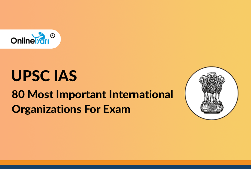 UPSC IAS 80 Most Important International Organizations For
