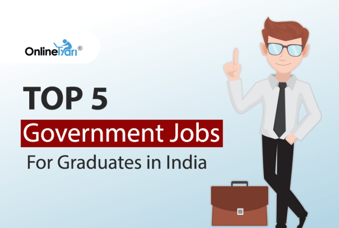 Top 5 Government Jobs For Graduates in India