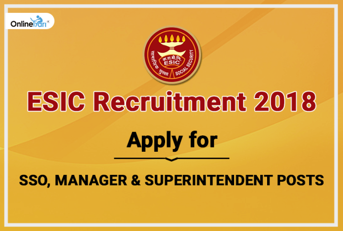 ESIC Recruitment 2018: Apply for SSO, Manager & Superintendent Posts