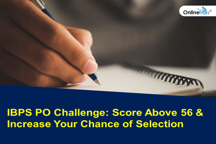 IBPS PO Challenge: Score Above 56 and Increase Your Chance of Selection