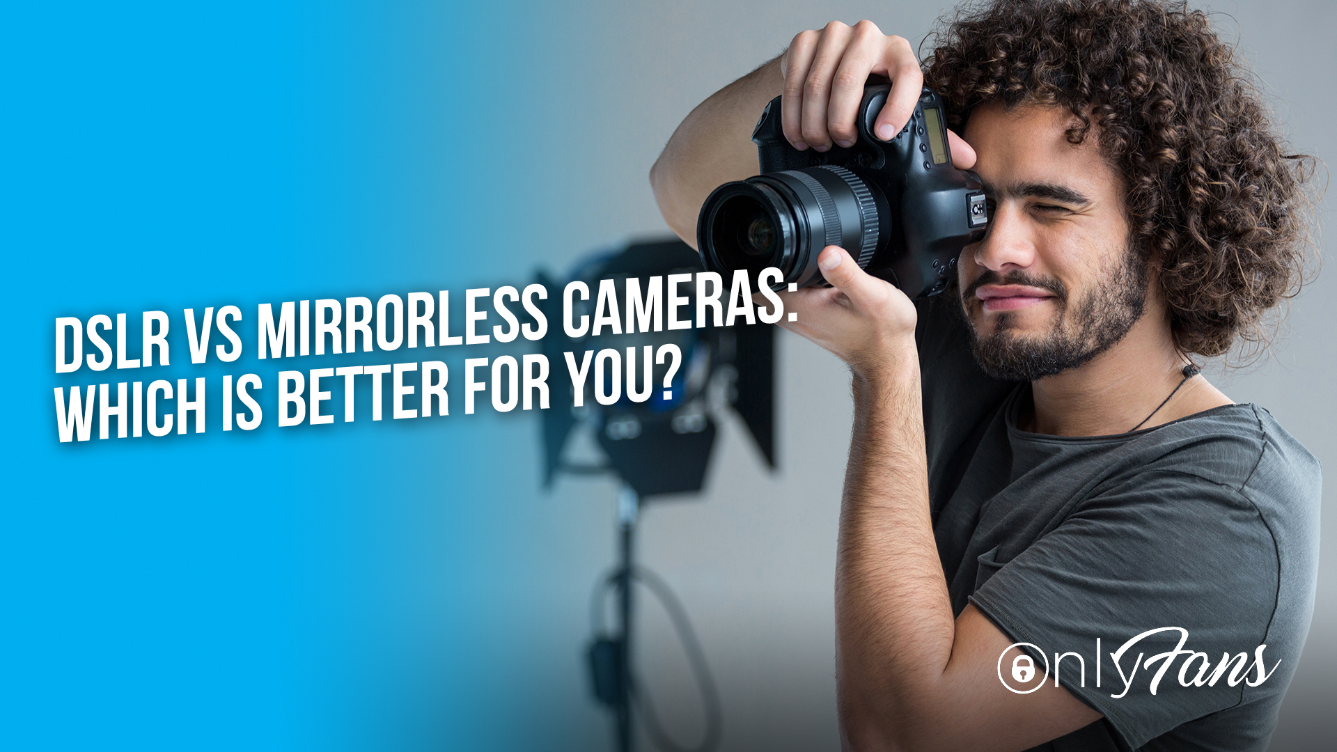 DSLR VS Mirrorless Cameras: Which is better for you?
