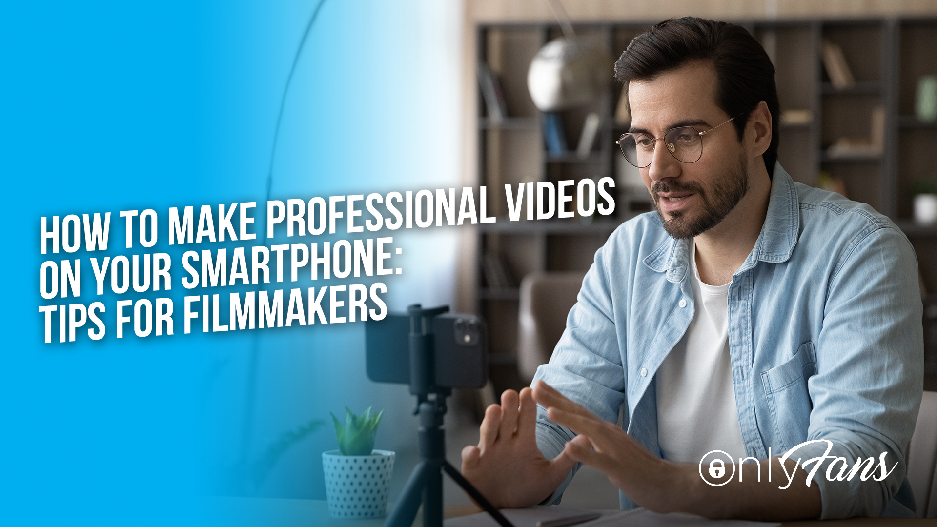 How to make Professional Videos on your Smartphone: Tips for Filmmakers