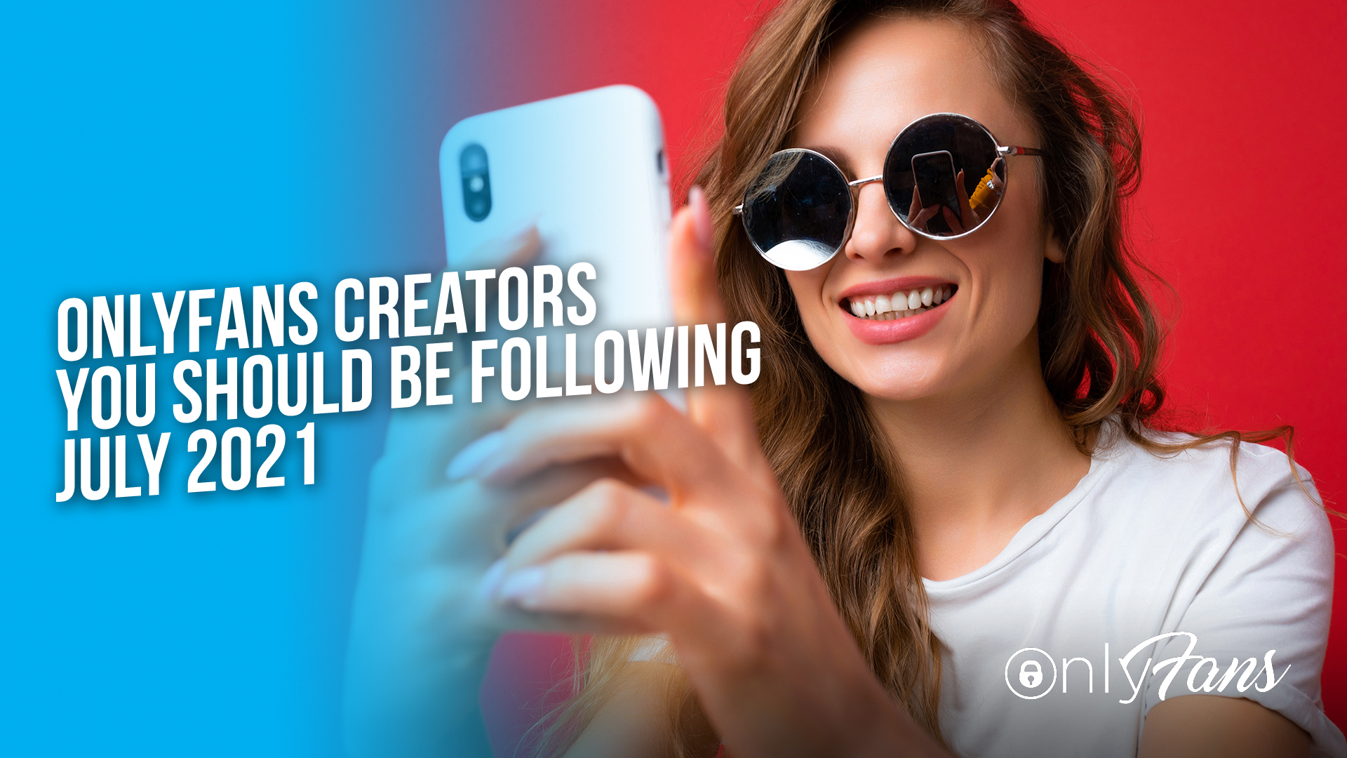OnlyFans Creators You Should Be Following July 2021