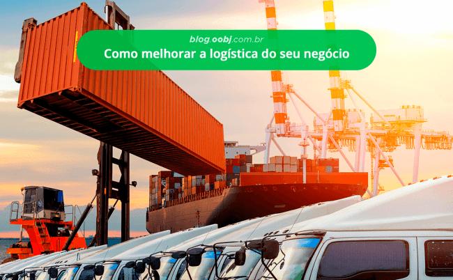 como melhorar a logistica do seu negócio
