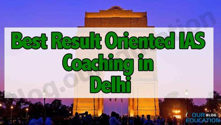 Best result oriented IAS Coaching in Delhi