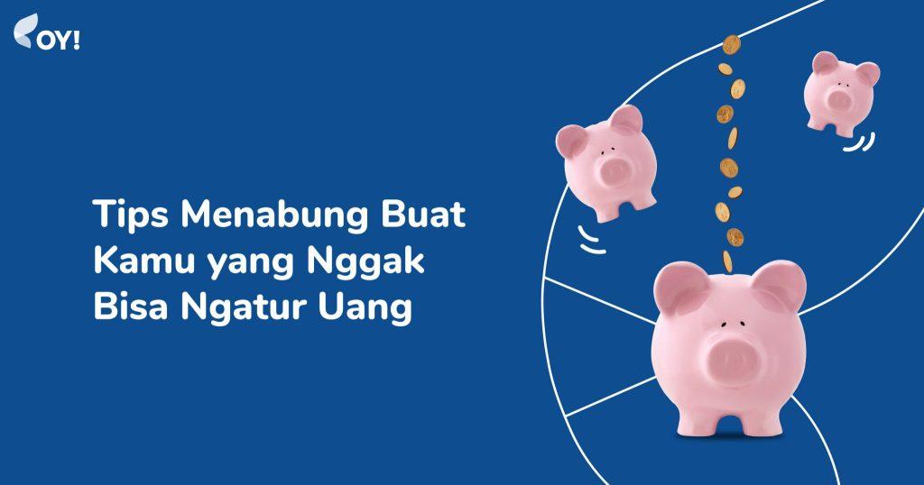 Tips Menabung Buat Kamu yang Nggak Bisa Ngatur Uang