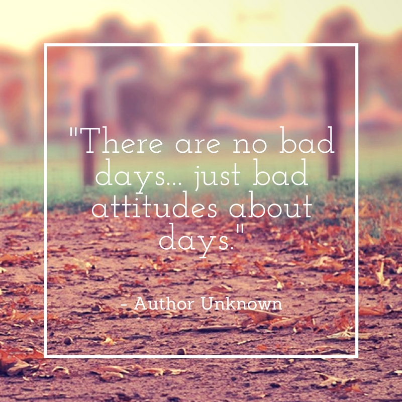 there-are-no-bad-days