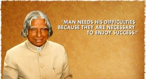 """Man needs his difficulties because they are necessary to enjoy success."" - APJ Abdul Kalam"