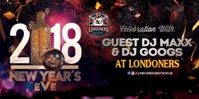 2018 NYE Celebration @ Londoners Bistro Pub -With DJ Maxx & DJ GooGs