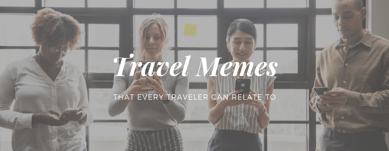 Travel Memes That Every Traveler Can Relate To