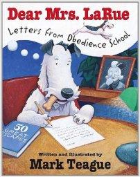 Dear Mrs. LaRue Letters from Obedience School Mark Teague