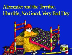 Alexander and the Terrible, Horrible, Not Good, Very Bad Day By Judith Viorst