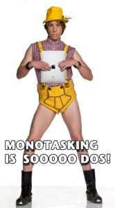 Monotasking is sooo Dos!