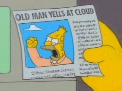 """Old man yells at cloud"""
