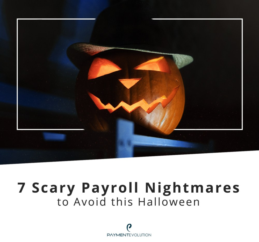 7 Scary Payroll Nightmares to Avoid this Halloween