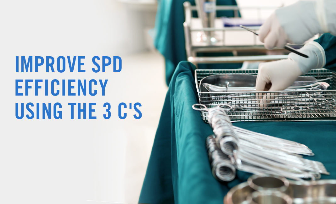Improve Sterile Processing Workflow with 3 C's