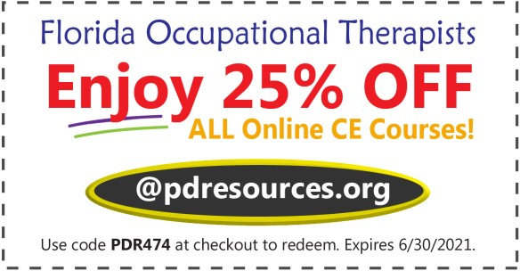 Florida OTs can earn up to 12 hours for renewal through online courses @ PDR. Order now and Save 25% on all online courses and earn credit in the comfort (and safety) of your own home. We report to CE Broker for you!